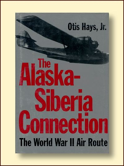 The Alaska-Siberia Connection the World War 11, Hays, Otis Jr.