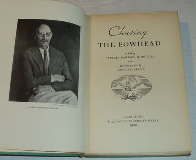 CHASING THE BOWHEAD As told by Captain Hartson H. Bodfish and Recorded for him by Joseph C. Allen., Bodfish, Captain Hartson H.