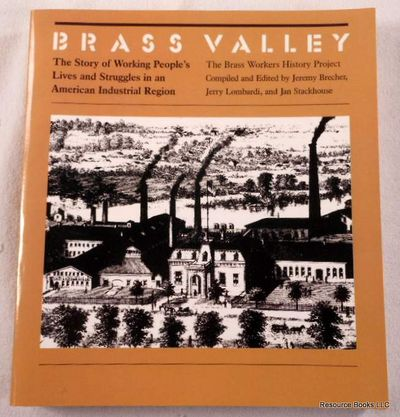 Brass Valley: The Story of Working People's Lives and Struggles in an American Industrial Region, Brecher, Jeremy;Lombardi, Jerry;Stackhouse, Jan;Brass Workers History Project