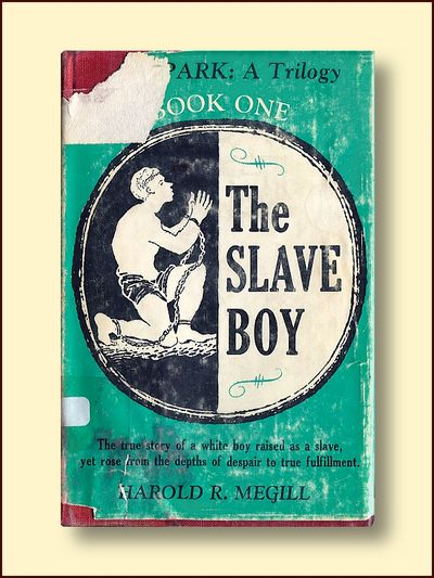 The Slave Boy  the True Story of a White Boy Raised as a Slave, Yet Rose from the Depths of Despair to True Fulfillment, Megill, Harold R.