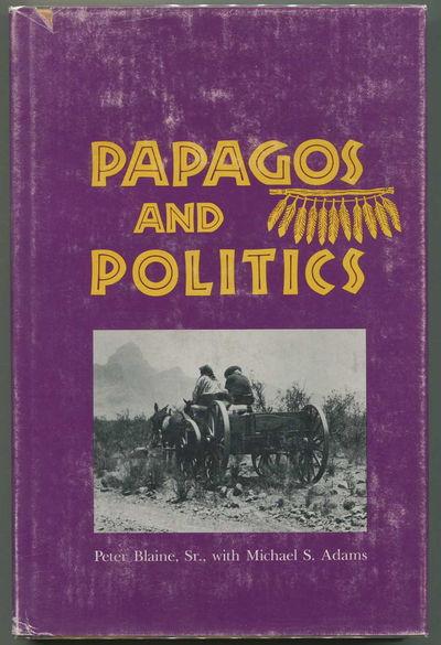 Papagos and Politics, Blaine, Peter Sr. with Michael S. Adams