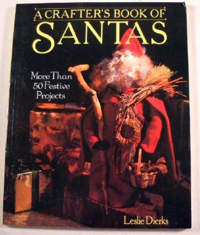 A Crafter's Book of Santas: More Than 50 Festive Projects, Dierks, Leslie