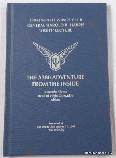 The A380 Adventure from the Inside.  Thirty-Fifth Wings Club General Harold R. Harris 'Sight' Lecture, Alonso, Fernando