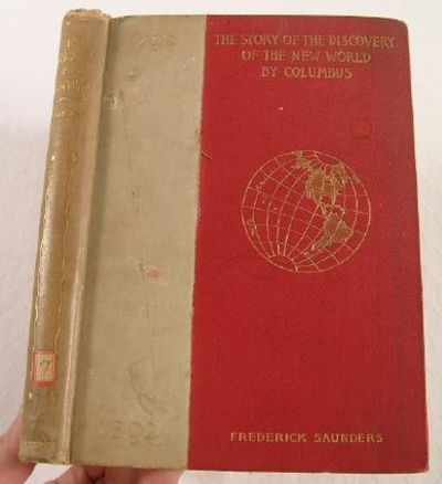 The Story of the Discovery of the New World By Columbus, Saunders, Frederick