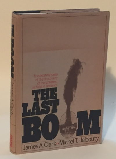 The Last Boom, Clark, James A. and Michel T. Halbouty