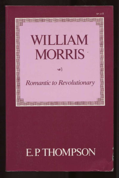 William Morris: Romantic to Revolutionary, E.P.Thompson