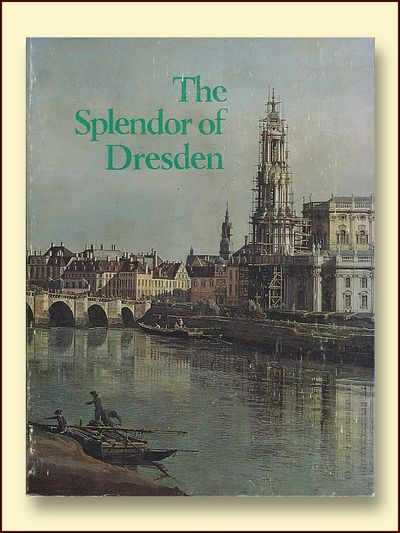 The Splendor of Dresden: Five Centuries of Art Collecting