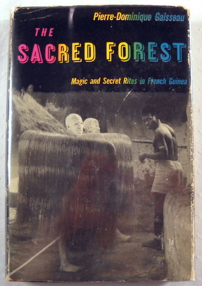 Sacred Forest: Magic and Secret Rites in French Guinea, Gaisseau, Pierre-Dominique